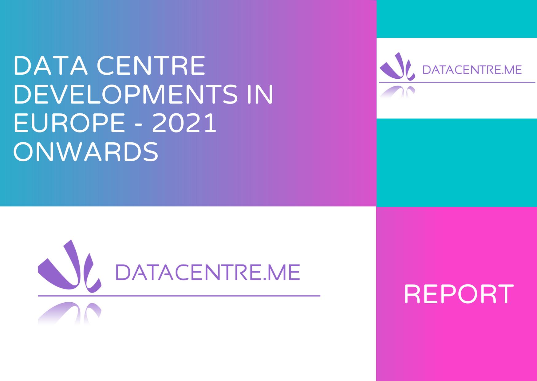 Data Centre Developments in Europe - 2021 Onwards - Gallery