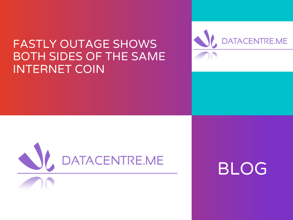 Fastly Outage Shows Both Sides of the Same Internet Coin